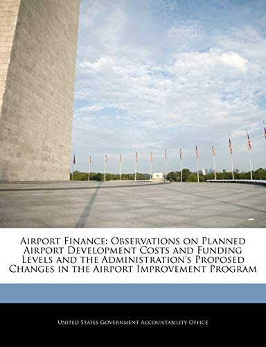 9781240713370: Airport Finance: Observations on Planned Airport Development Costs and Funding Levels and the Administration's Proposed Changes in the Airport Improvement Program