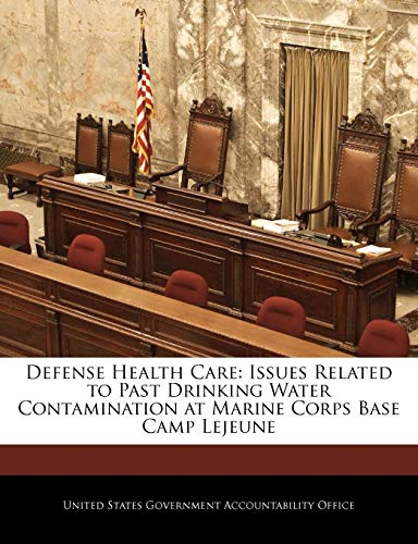 9781240713929: Defense Health Care: Issues Related to Past Drinking Water Contamination at Marine Corps Base Camp Lejeune
