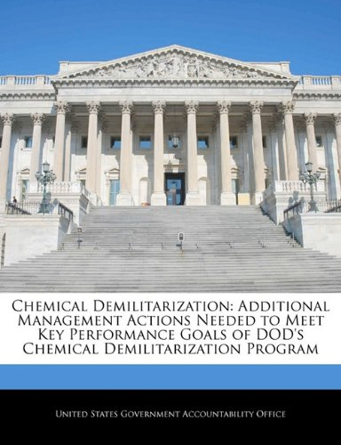 9781240715114: Chemical Demilitarization: Additional Management Actions Needed to Meet Key Performance Goals of DOD's Chemical Demilitarization Program