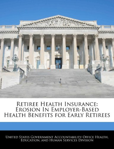 9781240729586: Retiree Health Insurance: Erosion In Employer-Based Health Benefits for Early Retirees