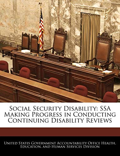 Social Security Disability: SSA Making Progress in Conducting Continuing Disability Reviews: ...