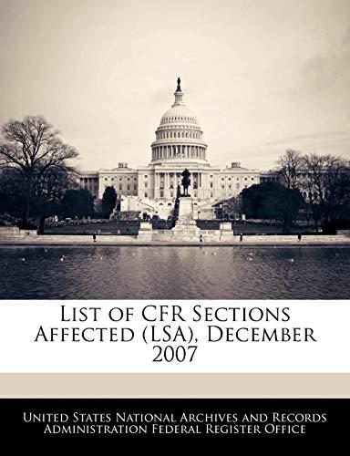 9781240760107: List of CFR Sections Affected (LSA), December 2007