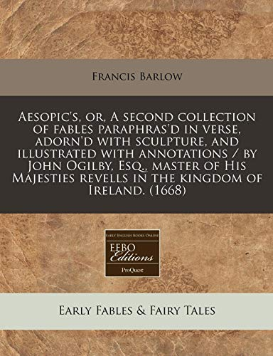 9781240776702: Aesopic's, or, A second collection of fables paraphras'd in verse, adorn'd with sculpture, and illustrated with annotations / by John Ogilby, Esq., ... revells in the kingdom of Ireland. (1668)