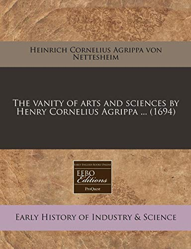 9781240778966: The vanity of arts and sciences by Henry Cornelius Agrippa ... (1694)