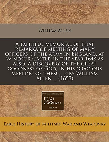 9781240779161: A faithful memorial of that remarkable meeting of many officers of the army in England, at Windsor Castle, in the year 1648 as also, a discovery of of them ./by William Allen (1659)