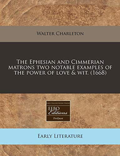 9781240785698: The Ephesian and Cimmerian matrons two notable examples of the power of love & wit. (1668)