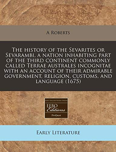 9781240785841: The history of the Sevarites or Sevarambi, a nation inhabiting part of the third continent commonly called Terrae australes incognitae with an account ... religion, customs, and language (1675)