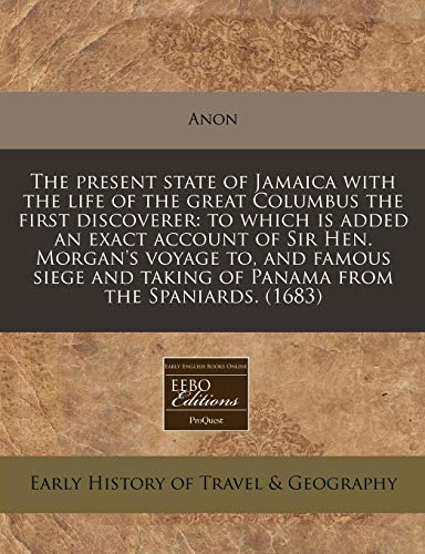 9781240786275: The present state of Jamaica with the life of the great Columbus the first discoverer: to which is added an exact account of Sir Hen. Morgan's voyage ... taking of Panama from the Spaniards. (1683)