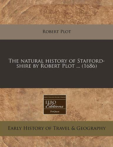 9781240790814: The natural history of Stafford-shire by Robert Plot ... (1686)