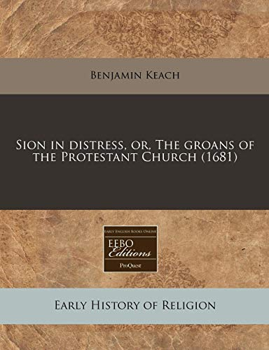 Sion in distress, or, The groans of the Protestant Church (1681) (1240792603) by Benjamin Keach
