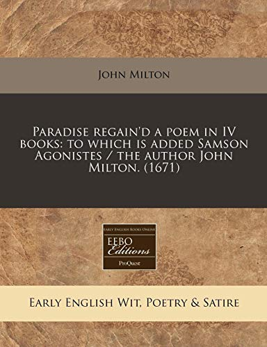 9781240794355: Paradise regain'd a poem in IV books: to which is added Samson Agonistes / the author John Milton. (1671)