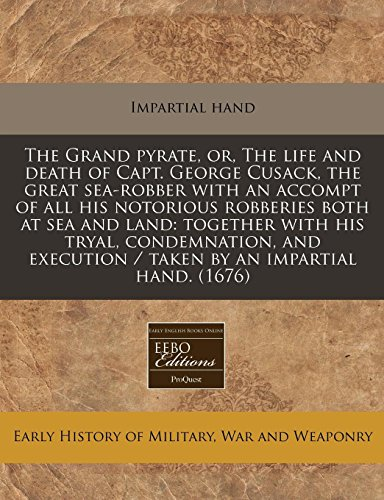 The Grand Pyrate, Or, the Life and: Impartial Hand
