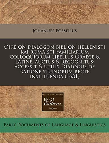 9781240797455: Oikeion dialogon biblion hellenisti kai romaisti Familiarium colloquiorum libellus Graece & Latine, auctus & recognitus: accessit & utilis Dialogus de ... recte instituenda (1681) (Latin Edition)