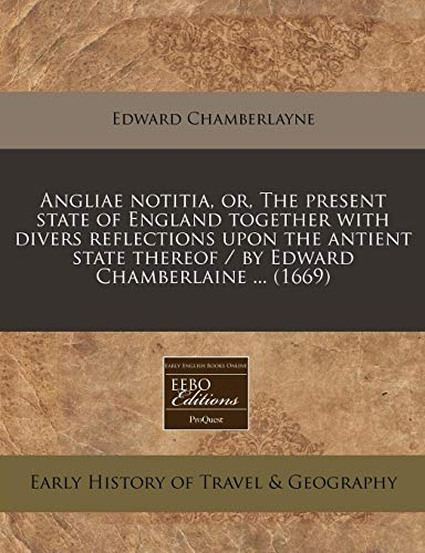 9781240797806: Angliae notitia, or, The present state of England together with divers reflections upon the antient state thereof / by Edward Chamberlaine ... (1669)