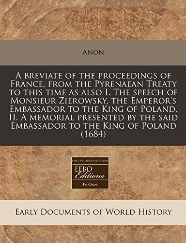 9781240799435: A breviate of the proceedings of France, from the Pyrenaean Treaty to this time as also I. The speech of Monsieur Zierowsky, the Emperor's Embassador ... said Embassador to the King of Poland (1684)