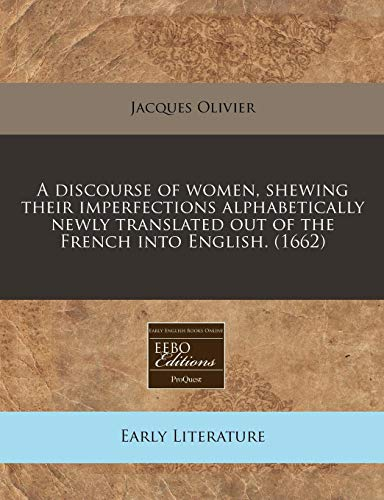 9781240799503: A discourse of women, shewing their imperfections alphabetically newly translated out of the French into English. (1662)