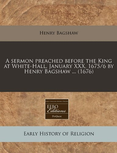 A Sermon Preached Before the King at: Henry Bagshaw