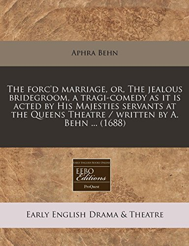 9781240802456: The Forc'd Marriage, Or, the Jealous Bridegroom, a Tragi-Comedy as It Is Acted by His Majesties Servants at the Queens Theatre / Written by A. Behn ... (1688)