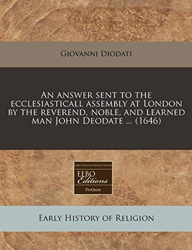 An answer sent to the ecclesiasticall assembly at London by the reverend, noble, and learned man John Deodate ... (1646) (1240805993) by Giovanni Diodati