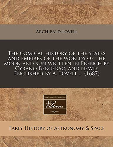 9781240807772: The comical history of the states and empires of the worlds of the moon and sun written in French by Cyrano Bergerac; and newly Englished by A. Lovell ... (1687) (Early English Books Online Editions)