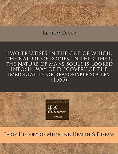 Two treatises in the one of which, the nature of bodies, in the other, the nature of mans soule is ...