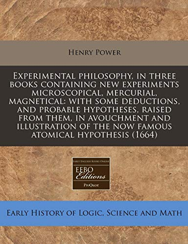 9781240810734: Experimental philosophy, in three books containing new experiments microscopical, mercurial, magnetical: with some deductions, and probable ... of the now famous atomical hypothesis (1664)