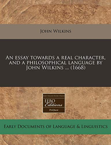 An essay towards a real character, and a philosophical language by John Wilkins ... (1668): John ...