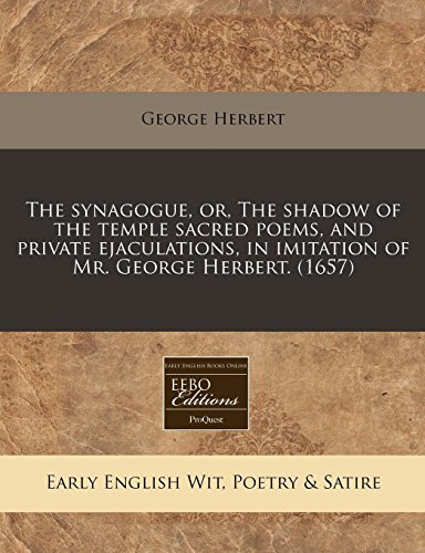 The synagogue, or, The shadow of the temple sacred poems, and private ejaculations, in imitation of Mr. George Herbert. (1657) (9781240811373) by George Herbert