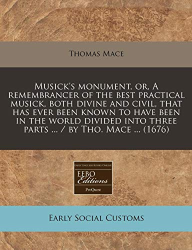 9781240813223: Musick's monument, or, A remembrancer of the best practical musick, both divine and civil, that has ever been known to have been in the world divided into three parts ... / by Tho. Mace ... (1676)