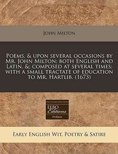 9781240813971: Poems, & upon several occasions by Mr. John Milton; both English and Latin, &; composed at several times; with a small tractate of education to Mr. Hartlib. (1673)