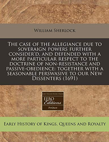 The case of the allegiance due to soveraign powers further consider'd, and defended with a ...