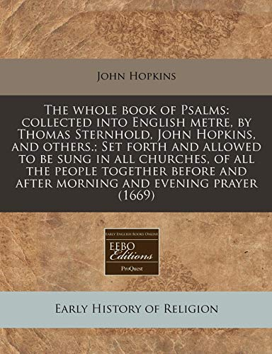9781240818686: The whole book of Psalms: collected into English metre, by Thomas Sternhold, John Hopkins, and others.; Set forth and allowed to be sung in all ... and after morning and evening prayer (1669)