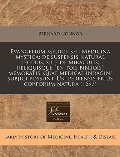 9781240819010: Evangelium medici: seu Medicina mystica; de suspensis naturae legibus, siue de miraculis; reliquisque [en tois bibliois] memoratis, quae medicae ... priùs corporum natura (1697) (Latin Edition)