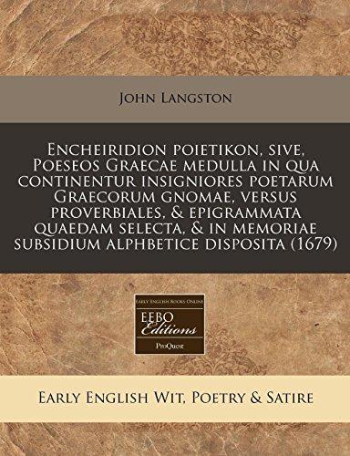 9781240821662: Encheiridion poietikon, sive, Poeseos Graecae medulla in qua continentur insigniores poetarum Graecorum gnomae, versus proverbiales, & epigrammata ... alphbetice disposita (1679) (Latin Edition)