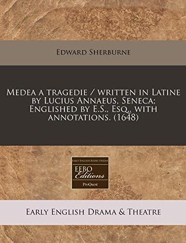 Medea a Tragedie / Written in Latine: Edward Sherburne