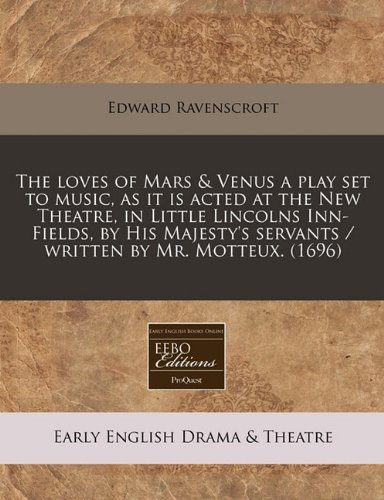 9781240822553: The loves of Mars & Venus a play set to music, as it is acted at the New Theatre, in Little Lincolns Inn-Fields, by His Majesty's servants / written by Mr. Motteux. (1696)