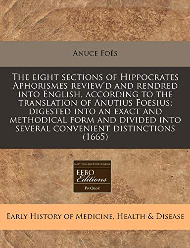 The eight sections of Hippocrates Aphorismes review'd: Anuce Fo?