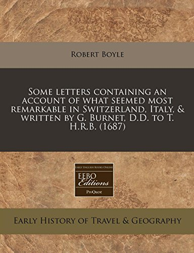 9781240828524: Some letters containing an account of what seemed most remarkable in Switzerland, Italy, & written by G. Burnet, D.D. to T. H.R.B. (1687)