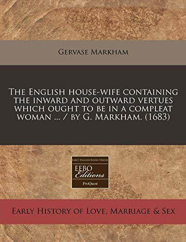 9781240830404: The English house-wife containing the inward and outward vertues which ought to be in a compleat woman ... / by G. Markham. (1683)