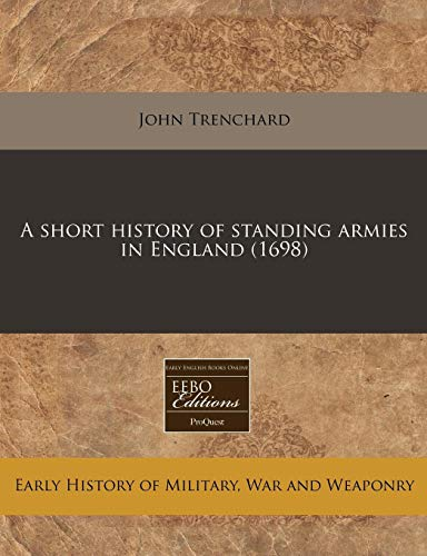 A short history of standing armies in England (1698): John Trenchard