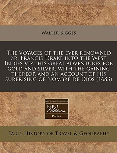9781240843510: The Voyages of the ever renowned Sr. Francis Drake into the West Indies viz., his great adventures for gold and silver, with the gaining thereof, and ... of his surprising of Nombre de Dios (1683)