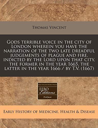 9781240843602: Gods terrible voice in the city of London wherein you have the narration of the two late dreadful judgements of plague and fire, indicted by the Lord ... the latter in the year 1666 / by T.V. (1667)