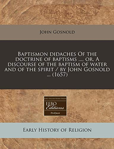 Baptismon didaches Of the doctrine of baptisms ., or, A discourse of the baptism of water and of ...