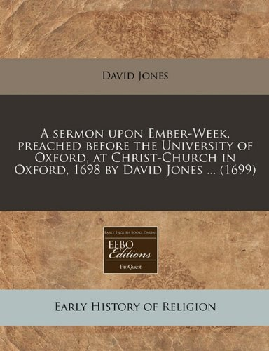 9781240848799: A sermon upon Ember-Week, preached before the University of Oxford, at Christ-Church in Oxford, 1698 by David Jones ... (1699)