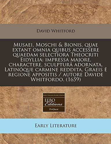 9781240850877: Musaei, Moschi & Bionis, quae extant omnia quibus accessere quaedam selectiora Theocriti Eidyllia: impressa majore, charactere, sculpturâ adornata, ... Davide Whitfordo. (1659) (Latin Edition)