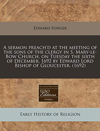 A Sermon Preach d at the Meeting: Edward Fowler