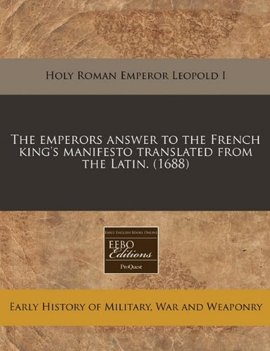 The Emperors Answer to the French King's: Holy Roman Emperor