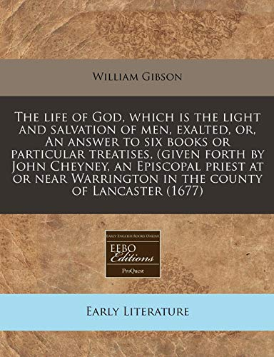 The life of God, which is the light and salvation of men, exalted, or, An answer to six books or ...