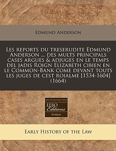 Les Reports Du Treserudite Edmund Anderson .: Edmund Anderson