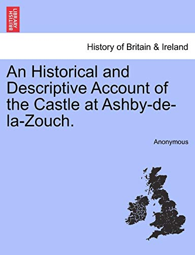 An Historical and Descriptive Account of the Castle at Ashby-de-La-Zouch. (Paperback) - Anonymous